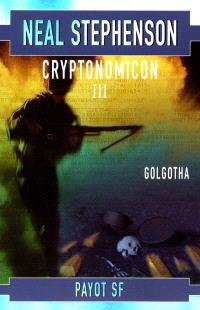Cryptonomicon. Volume 3, Golgotha