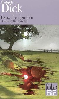 Dans le jardin : et autres réalités déviantes