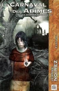 Féerie pour les ténèbres. Volume 3, Le carnaval des abîmes