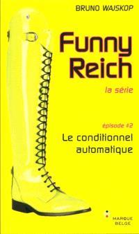 Funny Reich : la série. Volume 2, Le conditionnel automatique
