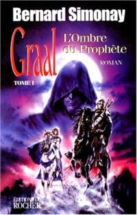 Graal. Volume 1, L'ombre du prophète