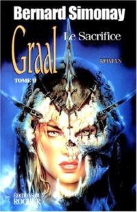 Graal. Volume 2, Le sacrifice