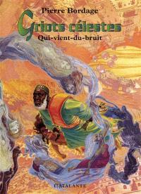 Griots célestes. Volume 1, Qui-vient-du-bruit