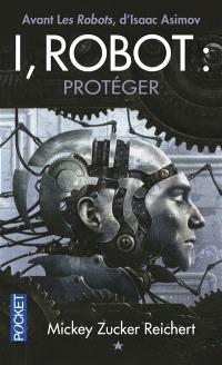 I, robot : la véritable histoire de Susan Calvin. Volume 1, Protéger