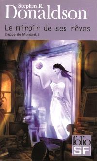L'appel de Mordant. Volume 1, Le miroir de ses rêves