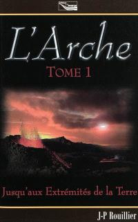 L'arche : trilogie. Volume 1, Jusqu'aux extrémités de la Terre