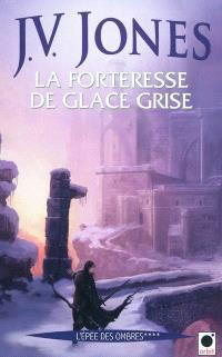 L'épée des ombres. Volume 4, La forteresse de glace grise