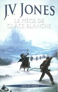 L'épée des ombres. Volume 1, Le piège de glace blanche