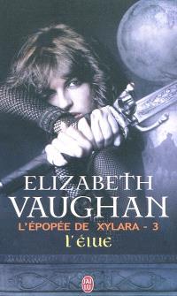 L'épopée de Xylara. Volume 3, L'élue
