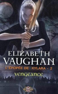 L'épopée de Xylara. Volume 2, Vengeance