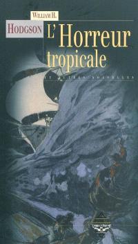 L'horreur tropicale : et autres histoires