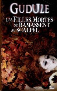 L'intégrale des romans fantastiques. Volume 2, Les filles mortes se ramassent au scalpel
