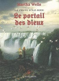 La chute d'Ile-Rien. Volume 3, Le portail des dieux
