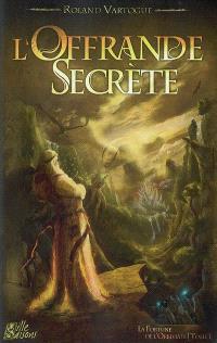 La fortune de l'Orbiviate. Volume 1, L'offrande secrète