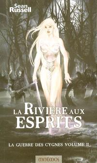 La guerre des cygnes. Volume 2, La rivière aux esprits