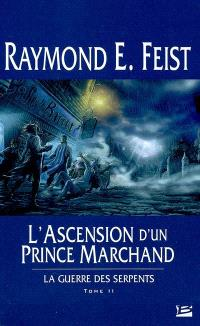 La guerre des serpents. Volume 2, L'ascension d'un prince marchand