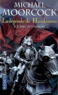 La Légende de Hawkmoon. Volume 3, L'épée de l'aurore