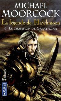 La Légende de Hawkmoon. Volume 6, Le champion de Garathorm