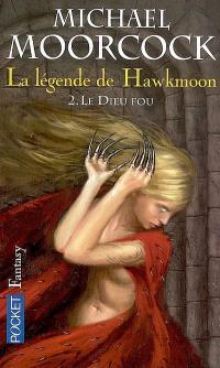 La Légende de Hawkmoon. Volume 2, Le dieu fou