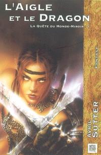La quête du Monde-Miroir. Volume 1, L'aigle et le dragon