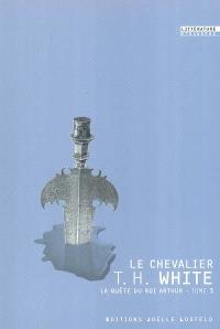 La quête du roi Arthur. Volume 3, Le chevalier