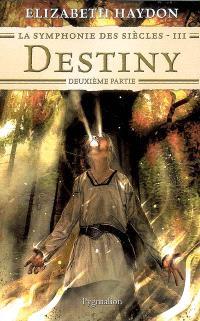 La symphonie des siècles. Volume 3-2, Destiny : deuxième partie