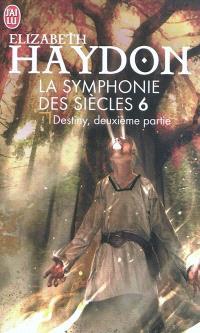 La symphonie des siècles. Volume 6, Destiny : deuxième partie