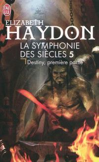 La symphonie des siècles. Volume 5, Destiny : première partie