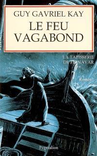 La tapisserie de Fionavar. Volume 2, Le feu vagabond