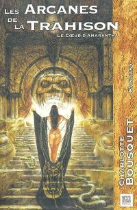 Le coeur d'Amarantha. Volume 1, Les arcanes de la trahison