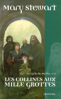 Le cycle de Merlin. Volume 2, Les collines aux mille grottes