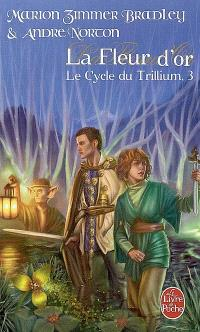 Le cycle du Trillium. Volume 3, La fleur d'or