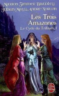 Le cycle du Trillium. Volume 1, Les trois amazones