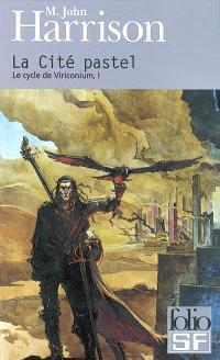 Le cycle Viriconium. Volume 1, La cité pastel