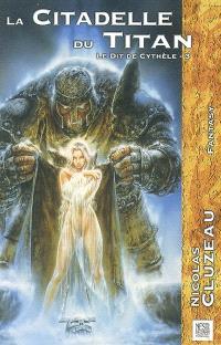 Le dit de Cythèle. Volume 3, La citadelle du Titan