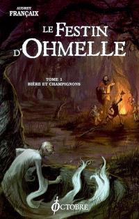 Le festin d'Ohmelle. Volume 1, Bière et champignons