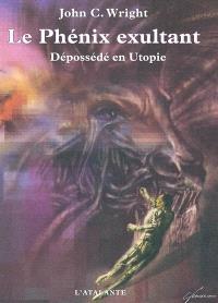 Le phénix exultant : dépossédé en Utopie