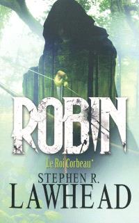 Le roi corbeau. Volume 1, Robin