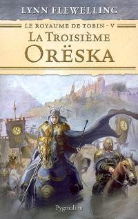 Le royaume de Tobin. Volume 5, La troisième Orëska