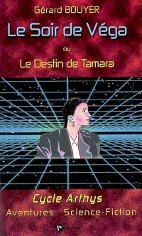 Le soir de Véga ou Le destin de Tamara : roman de science-fiction : cycle Arthys