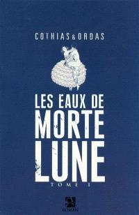 Les eaux de Mortelune. Volume 1, Les eaux de Mortelune