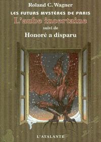 Les futurs mystères de Paris. Volume 4, L'Aube incertaine; Honoré a disparu