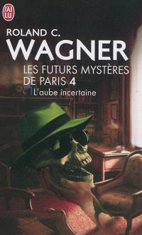 Les futurs mystères de Paris. Volume 4, L'aube incertaine; Suivi de Honoré a disparu