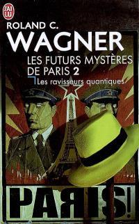 Les futurs mystères de Paris. Volume 2, Les ravisseurs quantiques