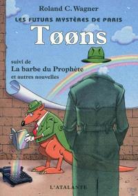 Les futurs mystères de Paris. Volume 6, Toons; Suivi de L'esprit de la Commune; Suivi de La barbe du prophète