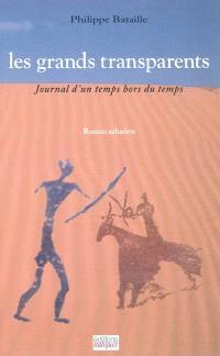 Les grands transparents : journal d'un temps hors du temps : roman saharien