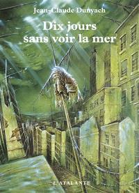 Les nouvelles de Jean-Claude Dunyach. Volume 2, Dix jours sans voir la mer