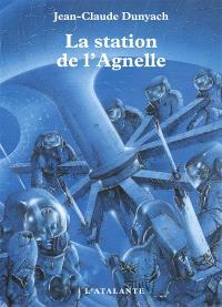 Les nouvelles de Jean-Claude Dunyach. Volume 1, La station de l'agnelle