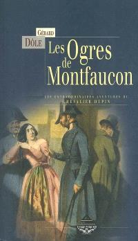 Les ogres de Montfaucon, et autres nouvelles : les extraordinaires aventures du chevalier Dupin