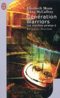 Les planètes pirates. Volume 2, Génération Warriors